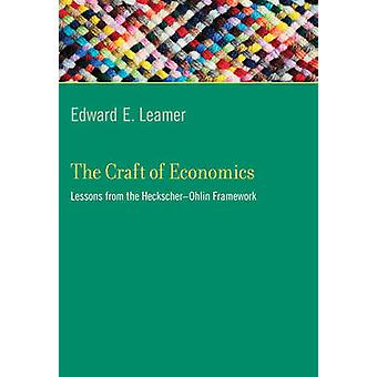 The Craft of Economics - Lessons from the Heckscher-Ohlin Framework by
