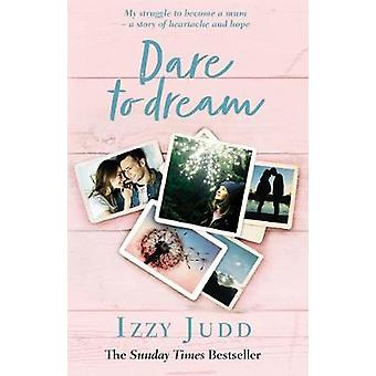 Dare to Dream - My Struggle to Become a Mum - A Story of Heartache and