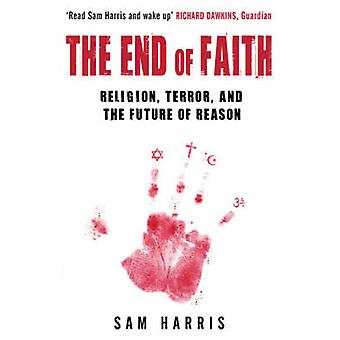 The End of Faith - Religion - Terror - and the Future of Reason by Sam