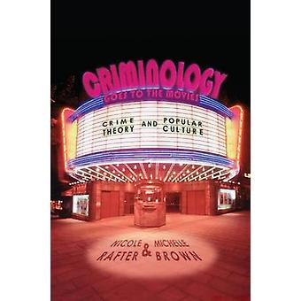 Criminology Goes to the Movies - Crime Theory and Popular Culture by M