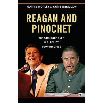 Reagan and Pinochet - The Struggle Over U.S. Policy Toward Chile by Mo