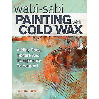 Wabi Sabi Painting with Cold Wax - Adding Body - Texture and Transpare