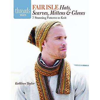 Fair Isle Hats - Scarves - Mittens & Gloves  - 7 Stunning Patterns to