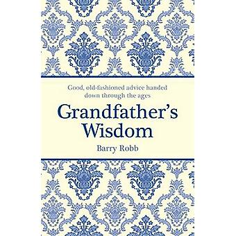 Grandfather's Wisdom - Good - Old-Fashioned Advice Handed Down Through