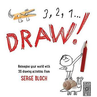 3 - 2 - 1 - Draw! - Reimagine Your World with 50 Drawing Activities fr