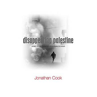Disappearing Palestine - Israel's Experiments in Human Despair by Jona