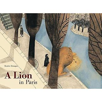 A Lion in Paris by Beatrice Alemagna - 9781849761710 Book