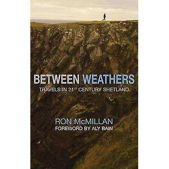 Between Weathers - Travels in 21st Century Shetland by Ron McMillan -