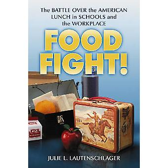 Food Fight! - The Battle Over the American Lunch in Schools and the Wo
