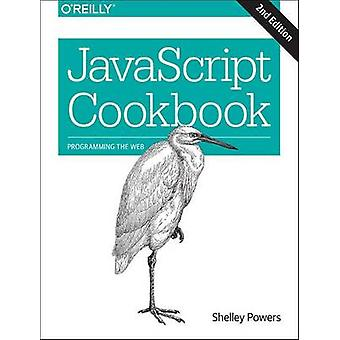 JavaScript Kochbuch (2nd Revised Edition) von Shelly Powers - 97814919