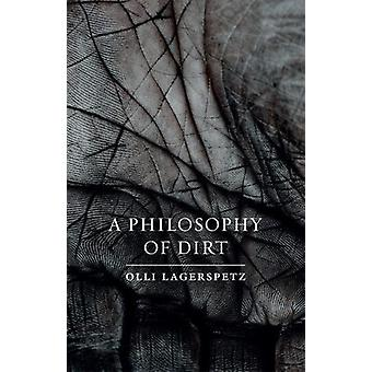 A Philosophy of Dirt by Olli Lagerspetz - 9781780239187 Book