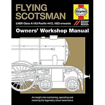 Flying Scotsman Manual - An Insight into Maintaining - Operating and R