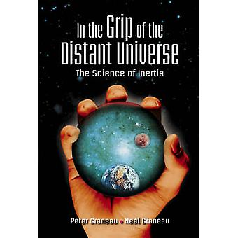 In the Grip of the Distant Universe - The Science of Inertia by Peter