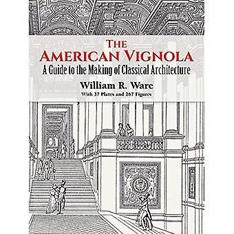 Die amerikanische Vignola: Leitfaden für die Herstellung der klassischen Architektur (die klassische Amerika Serie in Kunst & Architektur)