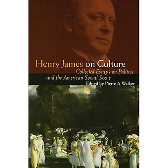 Henry James on Culture: Collected Essays on Politics and the American Social Scene (Bison Book)