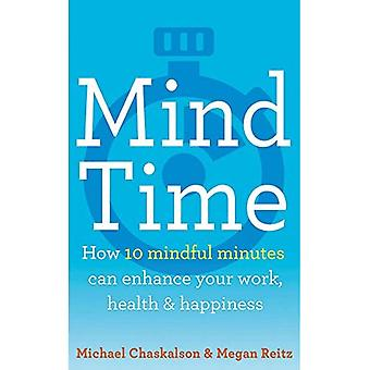 Mind Time: How ten mindful� minutes can enhance your work, health and happiness