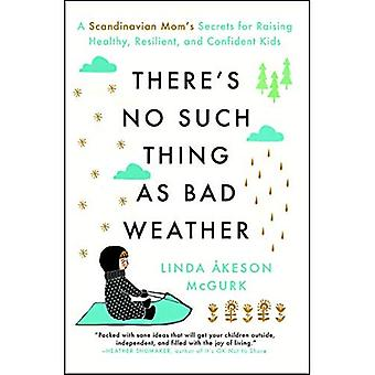 There's No Such Thing as Bad Weather: A Scandinavian� Mom's Secrets for Raising Healthy, Resilient, and Confident Kids (from Friluftsliv to Hygge)