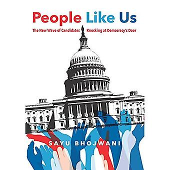 People Like Us: The New Wave of Candidates Knocking� at Democracy's Door