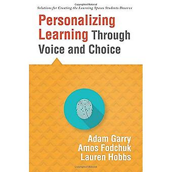 Personalizing Learning Through Voice and Choice: (Increasing Student Engagement in the Classroom)