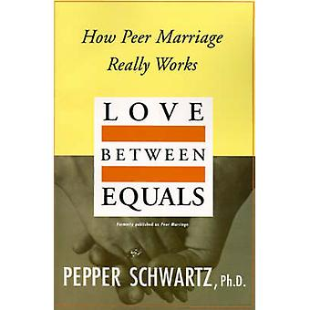 Love Between Equals How Peer Marriage Really Works by Schwartz & Pepper