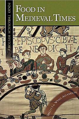 Food in Medieval Times by Adamson & Melitta Weiss