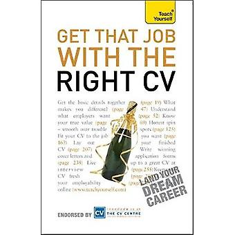 Get That Job With The Right CV Teach Yourself by Gray & Julie