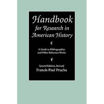 Handbook for Research in American History A Guide to Bibliographies and Other Reference Works by Prucha & Francis Paul
