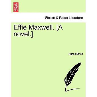 Effie Maxwell. A novel. by Smith & Agnes