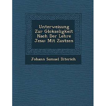 Unterweisung Zur Glckseligkeit Nach Der Lehre Jesu Mit Zustzen av Diterich & Johann Samuel