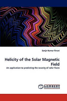 Helicity of the Solar Magnetic Field by Tiwari & Sanjiv Kumar