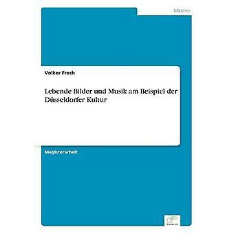 Lebende Bilder und Musik am Beispiel der Dsseldorfer Kultur por Frech y Volker