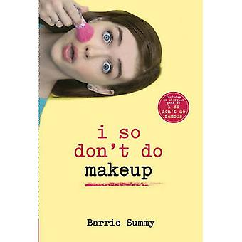 I So Don't Do Makeup by Barrie Summy - 9780385737890 Book