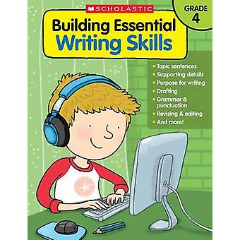 Building Essential Writing Skills - Grade 4 by Scholastic Teaching Res