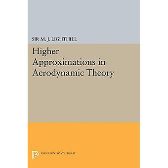 Higher Approximations in Aerodynamic Theory by M. J. Lighthill - 9780