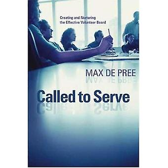 Called to Serve - Creating and Nuturing Effective Volunteer Board by M