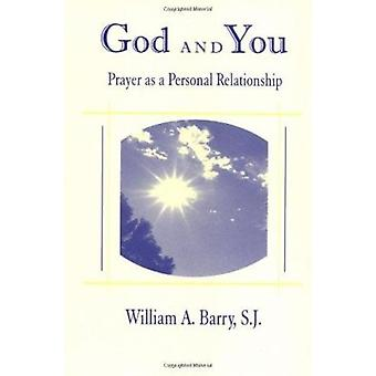God and You - Prayer as a Personal Relationship by William A. Barry -