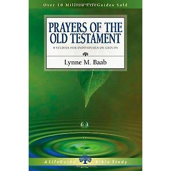 Prayers of the Old Testament - 8 Studies for Individuals or Groups by