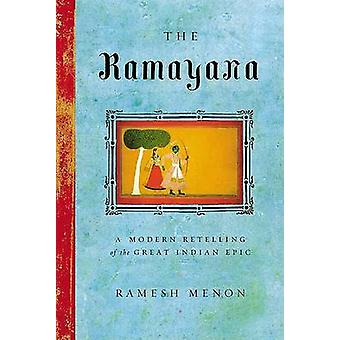 The Ramayana - A Modern Retelling of the Great Indian Epic by Ramesh M
