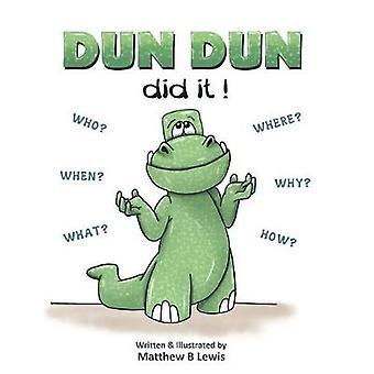 Dun Dun Did It! by Matthew B Lewis - Matthew B Lewis - 9780992393410