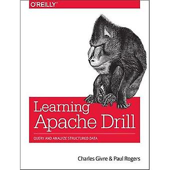 Learning Apache Drill - Query and Analyze Structured Data by Learning