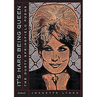 It's Hard Being Queen - The Dusty Springfield Poems by Jeanette Lynes