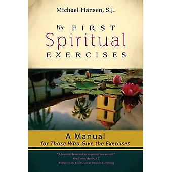 The First Spiritual Exercises - A Manual for Those Who Give the Exerci