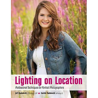Lighting on Location - Professional Techniques for Portrait Photograph