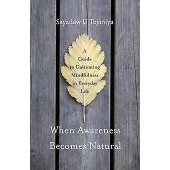 When Awareness Becomes Natural - A Guide to Cultivating Mindfulness in