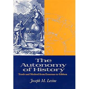 The Autonomy of History - Truth and Method from Erasmus to Gibbon by J