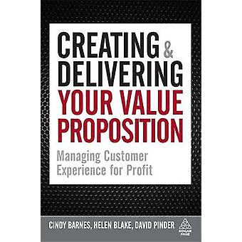 Creating  Delivering Your Value Proposition Managing Customer Experience for Profit by Barnes & Cindy
