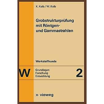 Grobstrukturprfung mit Rntgen und Gammastrahlen by Kolb & Klaus