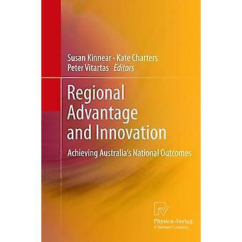 Regional Advantage and Innovation  Achieving Australias National Outcomes by Kinnear & Susan