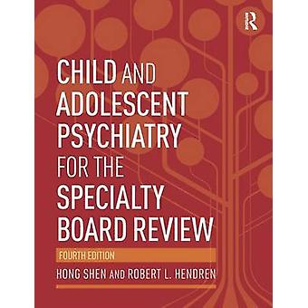 Child and Adolescent Psychiatry for the Specialty Board Review by Shen & Hong