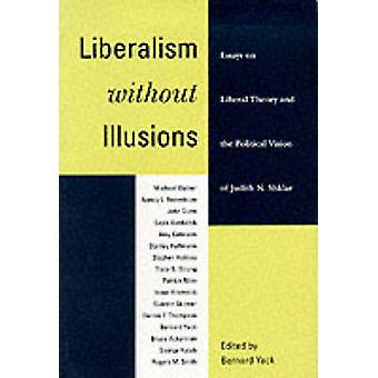 Liberalism without Illusions - Essays on Liberal Theory and the Politi